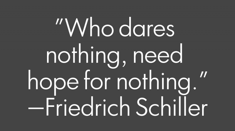 Who Dares Nothing, Need Hope For Nothing IAS IPS inspirational Friedrich Schiller