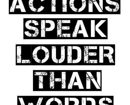 Action Speak louder than Words