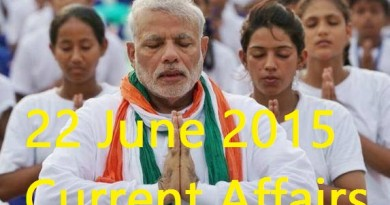 22 June 2015 Current Affairs for Civil Service Examination like UPSC/IAS/IPS.