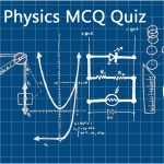 UPSC MCQs Quiz 12: Science (Physics) with answers for IAS/IPS/IFS.