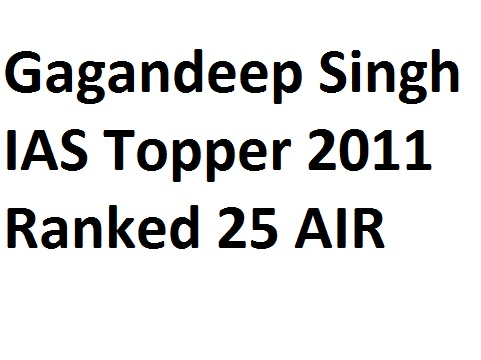 Gagandeep Singh IAS Topper 2011 Ranked 25 AIR