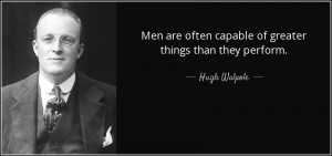 Men Are Often Capable Of Greater Things Than They Perform