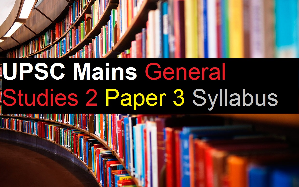 UPSC Mains Exam – General Studies (GS) 2 Paper 3 Syllabus Civil Service