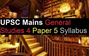 UPSC Mains Exam – General Studies (GS) 4 Paper 5 Syllabus Civil Service