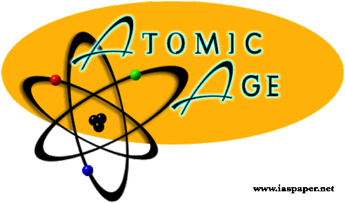 The Atomic Age : Atomic Energy (UPSC Science)