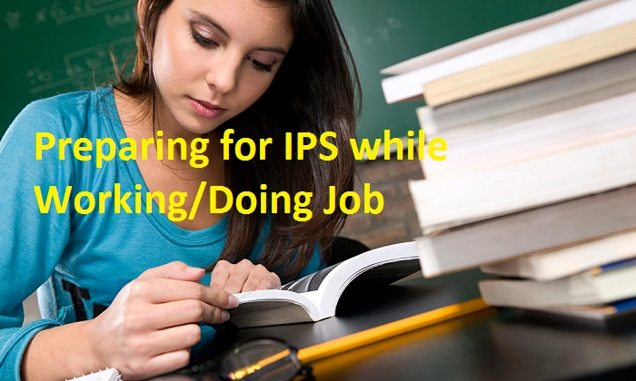 Preparing for IPS while Working/Doing Job