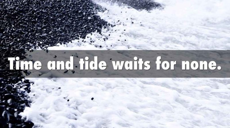 time and tide wait for none